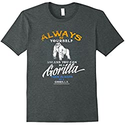 Mens Always Be Yourself T-Shirt Be A Gorilla Funny Tee Wildlife XL Dark Heather