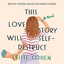This Love Story Will Self Destruct Audiobook by Leslie Cohen Narrated by Karissa Vacker, Aaron Landon