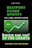 Beatport Itunes Spotify - The Label Secrets Book Enter The Top of The Charts: Enter The Top Of The Charts Systems and Strategies offers