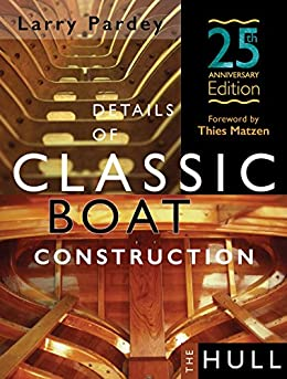 Details of Classic Boat Construction - 25th Anniversary Edition: The Hull by [Pardey, Larry]
