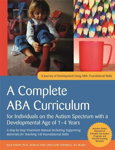 (A Complete ABA Curriculum for Individuals on the Autism Spectrum with a Developmental Age of 1-4 Years: A Step-by-Step Treatment Manual Including ... Materials for Teaching 140 Foundational Skill )