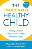 Download The Emotionally Healthy Child: Helping Children Calm, Center, and Make Smarter Choices in PDF ePUB Free Online