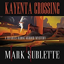 Kayenta Crossing: A Charles Bloom Murder Mystery, Book 2 Audiobook by Mark Sublette Narrated by Milton Bagby