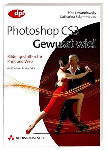 Adobe Photoshop CS3 - Gewusst wie!: Bilder gestalten für Print und Web (DPI Grafik)