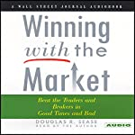 Winning with the Market: Beat the Traders and Brokers in Good Times and Bad | Douglas R. Sease