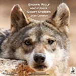 Brown Wolf and Other Stories: Brown Wolf, Just Meat, A Day's Lodging, and Amateur Night | Jack London
