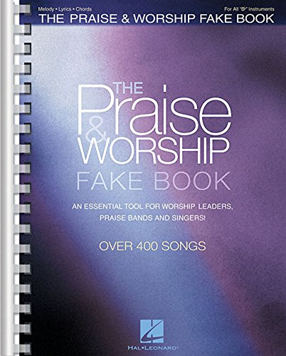 (The Praise & Worship Fake Book: B Flat Edition)