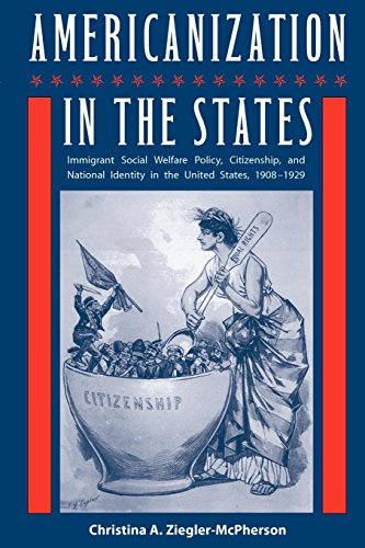 Americanization in the States: Immigrant Social Welfare Policy, Citizenship, and National Identity in the United States,