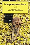 Humphrey Was Here: A Dog Owner's Story of Love, Loss, and Letting Go