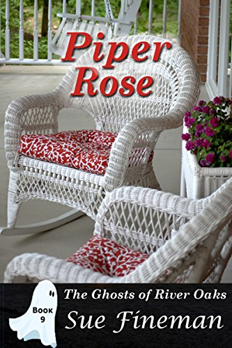 Piper Rose (Ghosts of River Oaks Book 9) (Rose Ghost)
