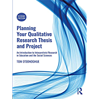 Planning Your Qualitative Research Thesis and Project: An Introduction to Interpretivist Research in Education and the Social Sciences