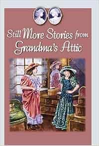 Amazon Com Still More Stories From Grandma S Attic