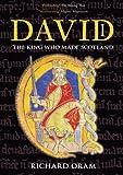 David I: The King Who Made Scotland (Tempus Scottish Monarchs)