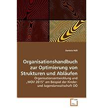 Organisationshandbuch zur Optimierung von Strukturen und Abläufen: Organisationsentwicklung und ?WOV 2015? am Beispiel der Kinder- und Jugendanwaltschaft OÖ