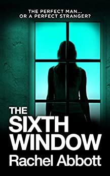 The Sixth Window: The unbearably tense psychological thriller by [Abbott, Rachel]