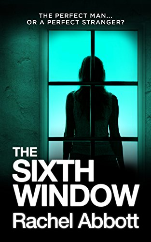 The Sixth Window: The unbearably tense psychological thriller (Tom Douglas Thrillers Book 6) by [Abbott, Rachel]