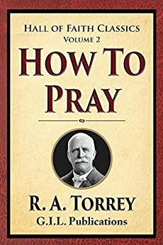 How to Pray (Hall of Faith Classics Book 2) by [Torrey, R. A.]