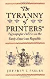 img - for The Tyranny of Printers: Newspaper Politics in the Early American Republic by Jeffrey L. Pasley (2002-11-29) book / textbook / text book