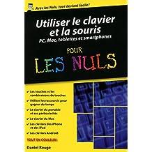 Utiliser le clavier et la souris - ordinateurs, tablettes et smartphones poche pour les Nuls (French Edition)