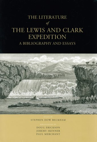 the literature of the lewis and clark expedition a bibliography the literature of the lewis and clark expedition a bibliography and essays stephen dow beckham doug erickson jeremy skinner paul merchant