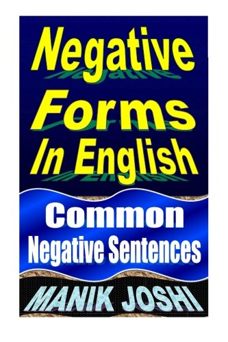 Negative Forms In English: Common Negative Sentences (English Daily Use) (Volume 4)