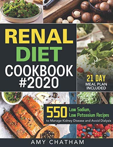 Renal Diet Cookbook #2020: 550 Low Sodium, Low Potassium Recipes to Manage Kidney Disease and Avoid Dialysis (21 Day Meal Plan Included)