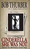 Cinderella She Was Not, Bob Thurber, 1482611678
