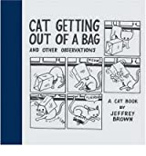[ CAT GETTING OUT OF A BAG AND OTHER OBSERVATIONS BY BROWN, JEFFREY](AUTHOR)HARDBACK
