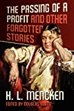 The Passing of a Profit and Other Forgotten Stories, H. l. Mencken and Douglas Olson, 1935965417
