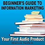 Beginner's Guide to Information Marketing: Your First Audio Product | Marcia Yudkin