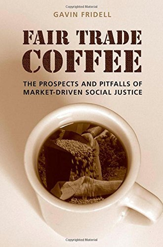 Fair Trade Coffee: The Prospects and Pitfalls of Make available-Driven Social Justice (Studies in Comparative Political Economy and Public Policy) by Gavin Fridell (2007-12-12)