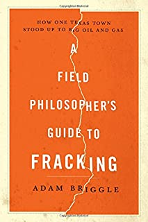 Book Cover: A Field Philosopher's Guide to Fracking: How One Texas Town Stood Up to Big Oil and Gas