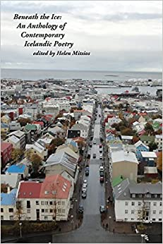 Book Beneath the Ice: An Anthology of Contemporary Icelandic Poetry by Editor Helen Mitsios (15-Sep-2014) Perfect