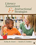 Literacy Assessment and Instructional Strategies, Grant, Kathy B. (Beth) and Golden, Sandra, 1412996589