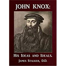 John Knox: His Ideas and Ideals. [Annotated]