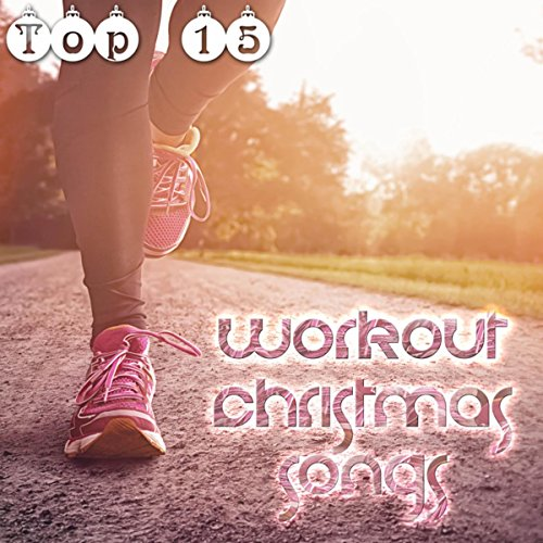 Hot Christmas Workout: Top 15 Workout Christmas Songs