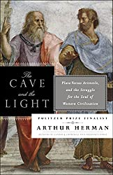 The Cave and the Light: Plato Versus Aristotle, and the Struggle for the Soul of Western Civilization
