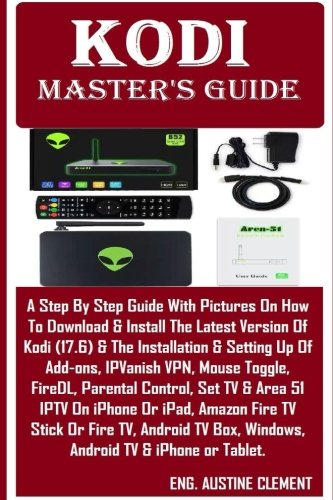 Kodi Master's Guide: A Step By Step Guide With Pictures On How To Download  & Install The Latest Version Of Kodi (17 6) & The Installation & Setting Up