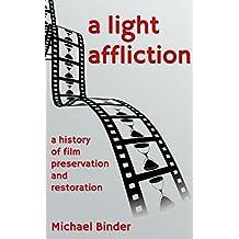 A Light Affliction: a History of Film Preservation and Restoration