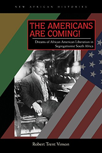 The Americans Are Coming!: Dreams of African American Liberation in Segregationist South Africa (New African Histories)