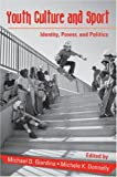 Youth Culture and Sport, Michael D. Giardina, Michele K. Donnelly, 0415955815