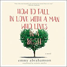 How to Fall In Love with a Man Who Lives in a Bush: A Novel Audiobook by Emmy Abrahamson Narrated by Nicky Diss