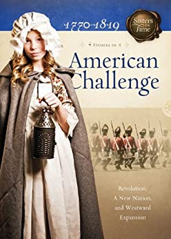 American Challenge: Revolution, A New Nation, and Westward Expansion (Sisters in Time) by [Miller, Susan Martins, Grote, JoAnn A., Jones, Veda Boyd, Lutz, Norma Jean]