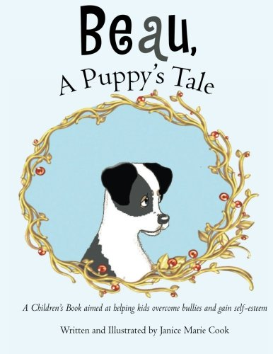 Download Beau, A Puppy's Tale: A Children's Book aimed at helping kids overcome bullies and gain self-esteem pdf