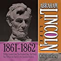 Abraham Lincoln: A Life 1861-1862: The Fort Sumter Crisis, The Hundred Days, The Phony War, The Lincoln Family in the Executive Mansion Audiobook by Michael Burlingame Narrated by Sean Pratt
