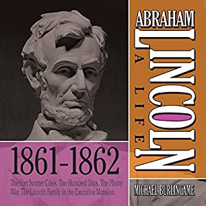 Abraham Lincoln: A Life 1861-1862 Audiobook