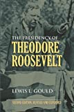 The Presidency of Theodore Roosevelt, Lewis L. Gould, 0700617744