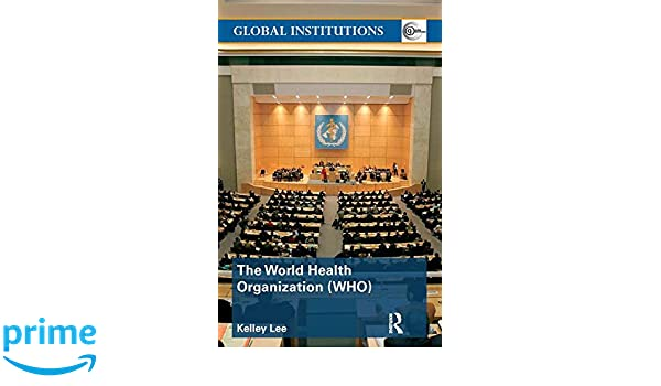 The World Health Organization (WHO) (Global Institutions)