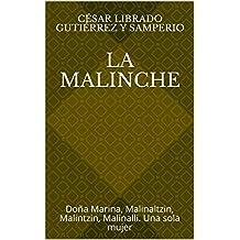 La Malinche: Doña Marina, Malinaltzin, Malintzin, Malinalli. Una sola mujer