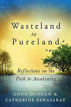 Wasteland to Pureland: Reflections on the Path to Awakening by [Duncan, Doug, Pawasarat, Catherine]